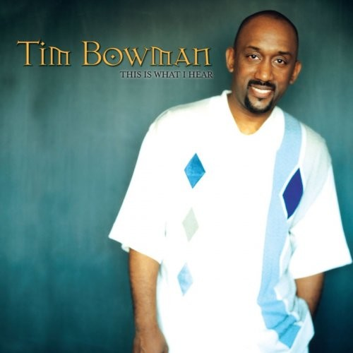 Tim Bowman - This Is What I Hear (2004)