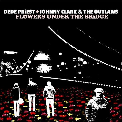 Dede Priest & Johnny Clark & The Outlaws - Flowers Under The Bridge (2017)