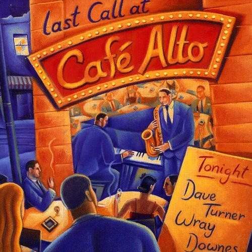 Dave Turner, Wray Downes - Last Call at Cafe Alto (2008)