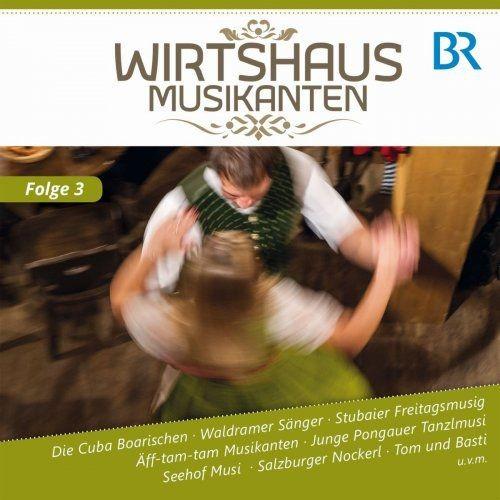 Diverse Interpreten - Wirtshausmusikanten - Folge 3 (2017)