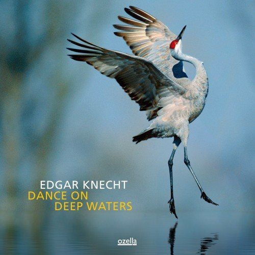 Edgar Knecht - Dance On Deep Waters (2013)