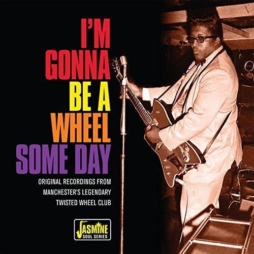 VA - I'm Gonna Be A Wheel Some Day: Original Recordings From Manchesters Legendary Twisted Wheel Clu...