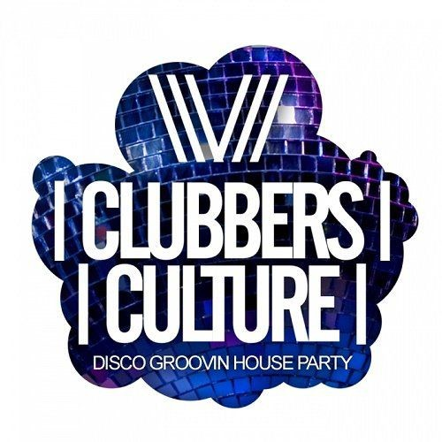VA - Clubbers Culture: Disco Groovin House Party (2017)