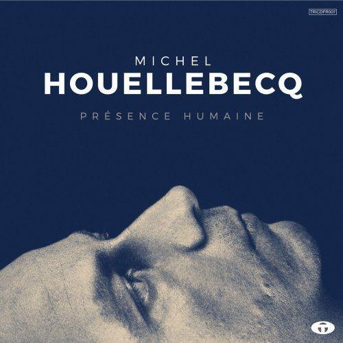 Michel Houellebecq - Présence Humaine (Bonus Track Version) (2016) [Hi-Res]