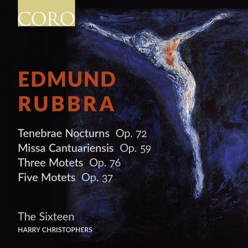 The Sixteen & Harry Christophers - Edmund Rubbra: Sacred Choral Works (2016) [Hi-Res] Full Album