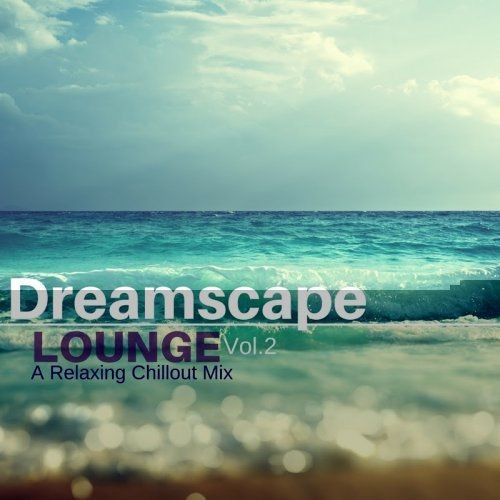 VA - Dreamscape Lounge 2: A Relaxing Chillout Mix (2017)