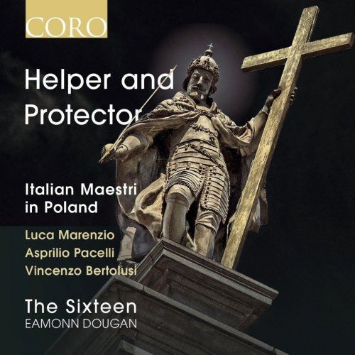 The Sixteen & Eamonn Dougan - Helper and Protector: Italian Maestri in Poland (2016) Full Album