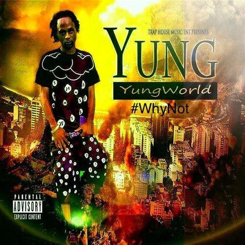 Yung World - #WhyNot (2017) Full Album
