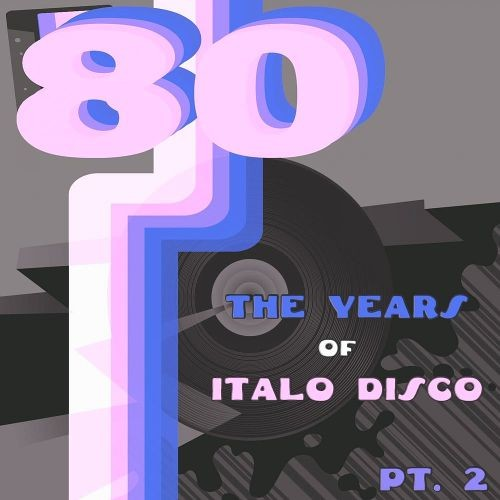 Various Artists - The Years of Italo Disco 80 Vol. 2 (2017)