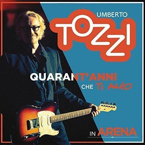 Umberto Tozzi - Quarant'Anni Che Ti Amo: Live in Arena (2017)