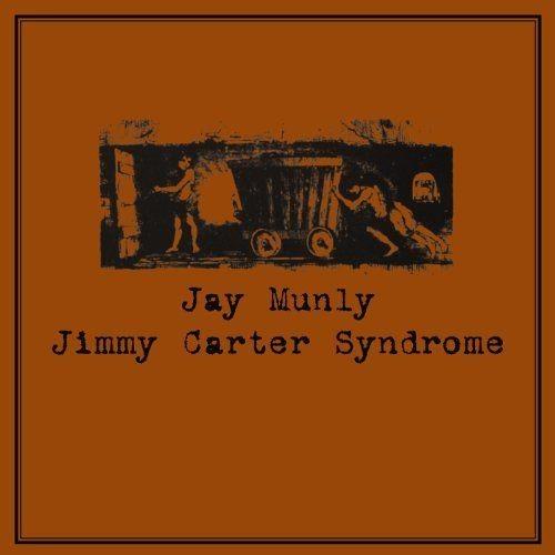 Jay Munly - Jimmy Carter Syndrome (2002)
