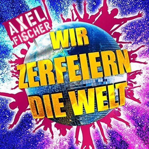 Axel Fischer - Wir Zerfeiern Die Welt (2016)