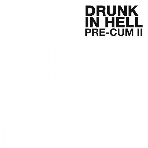 Drunk In Hell - Pre-Cum II (2017) Full Album