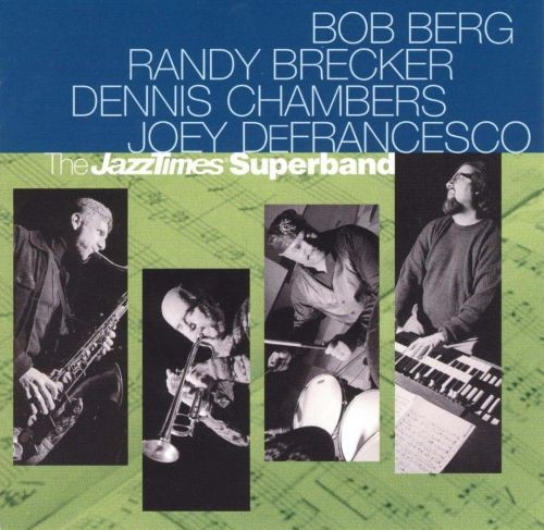 Bob Berg, Randy Brecker, Dennis Chambers, Joey DeFrancesco - The Jazz Times Superband (2000) (LOSSLESS) Full Album