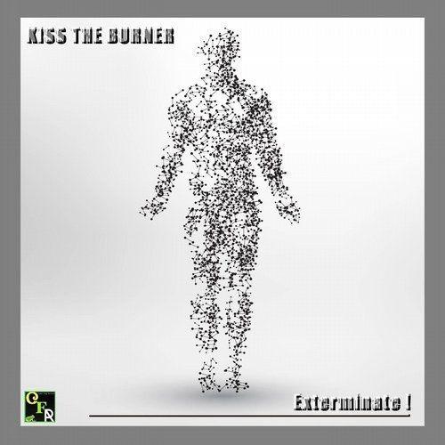 KISS THE BURNER - Exterminate! (2017) Full Album
