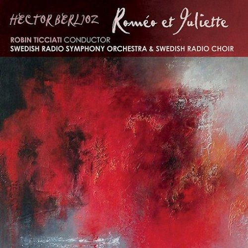 Swedish Radio Symphony Orchestra, Swedish Radio Choir, Robin Ticciati - Hector Berlioz: Romeo et Jul...