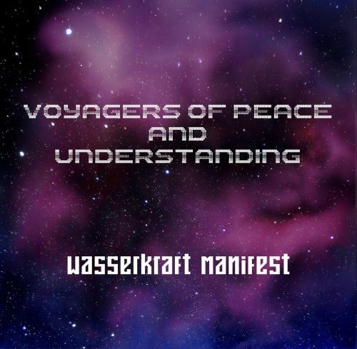 Wasserkraft Manifest - Voyagers Of Peace And Understanding (2017)