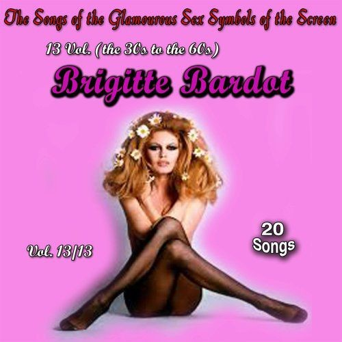 Brigitte Bardot - The Songs of the Glamourous Sex Symbols of the Screen in 13 Volumes Vol. 13 (2017)