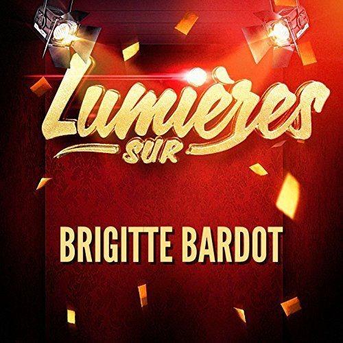 Brigitte Bardot - Lumi?res sur Brigitte Bardot (2017)