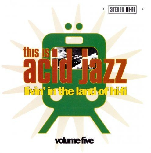 VA - This Is Acid Jazz Volume Five: Livin' In The Land Of Hi-Fi (1996) Full Album