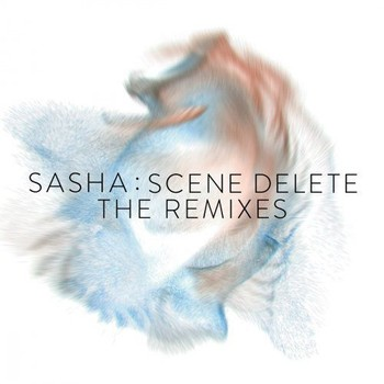 Sasha - Scene Delete The- Remixes (2017) [Hi-Res]