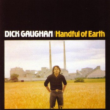Dick Gaughan - Handful of Earth (1981/2017) Full Album