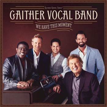 Gaither Vocal Band - We Have This Moment (2017)