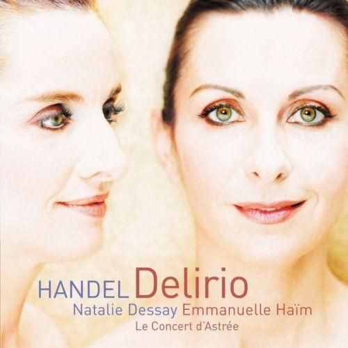Natalie Dessay, Emmanuelle Haïm & Le Concert D`Astrée - Handel: Delirio (2005)