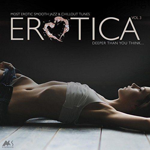 VA - Erotica Vol 3: Most Erotic Smooth Jazz And Chillout Tunes (2018) Full Album