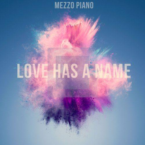 Mezzo Piano - Love Has a Name (2017) Full Album