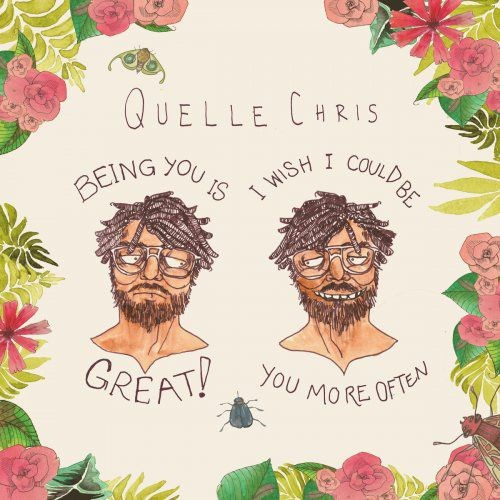 Quelle Chris - Being You Is Great, I Wish I Could Be You More Often (2017)