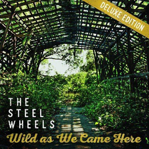 Steel Wheels - Wild As We Came Here (Deluxe Version) (2017)