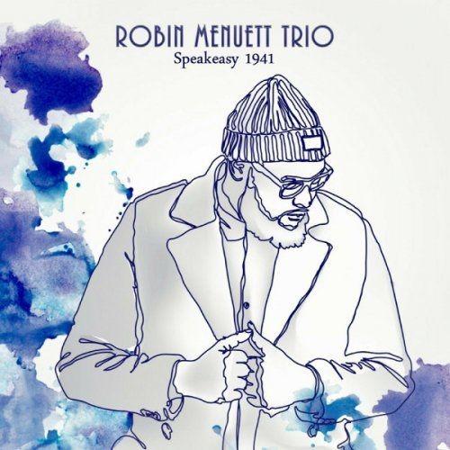 Robin Menuett Trio - Speakeasy 1941 (2018)