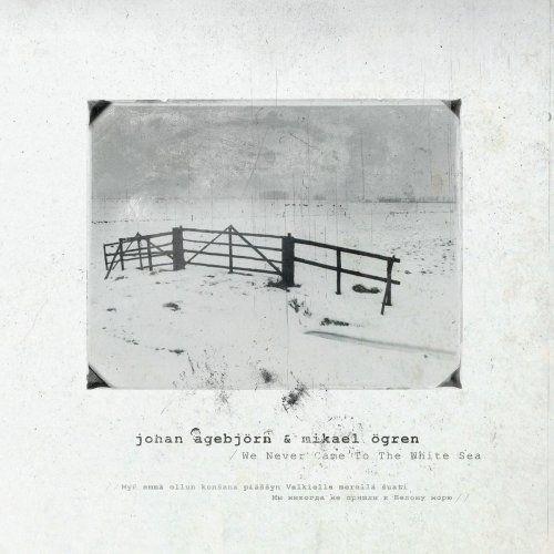 Johan Agebjörn & Mikael Ögren - We Never Came to the White Sea (2017)