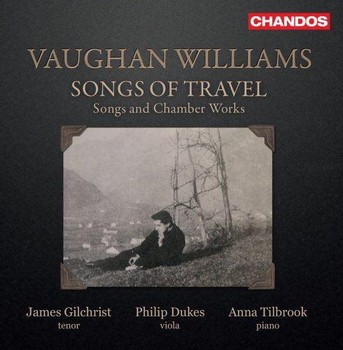 James Gilchrist, Philip Dukes & Anna Tilbrook - Vaughan Williams: Songs of Travel (2018)