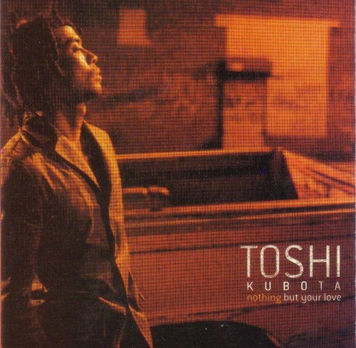 Toshi Kubota - Nothing But Your Love (2000)