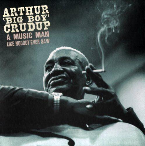 Arthur 'Big Boy' Crudup - A Music Man Like Nobody Ever Saw (2016) CD-Rip