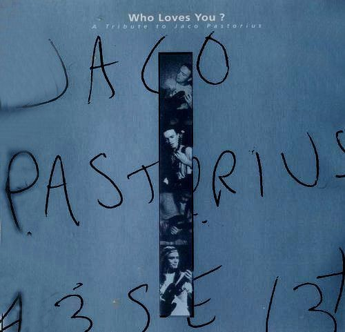 V.A. - Who Loves You? (Tribute to Jaco Pastorius) (1998)