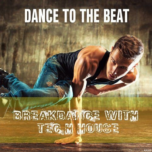 VA - Dance To The Beat: Breakdance With Tech House (2018)