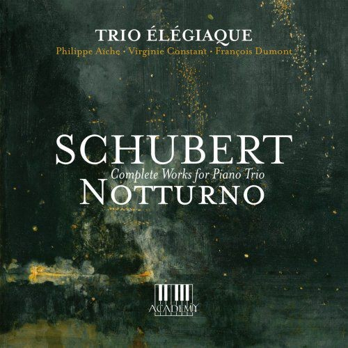 Trio ?l?giaque - Schubert: Notturno (Complete Works for Piano Trio) (2018) [Hi-Res]