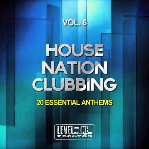 Various Artists - House Nation Clubbing Vol. 6 (20 Essential Anthems) (2018)