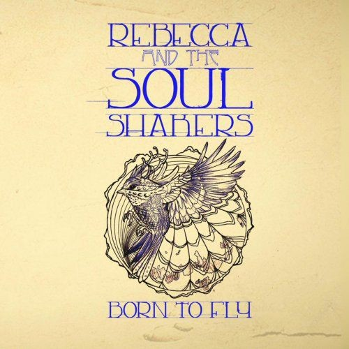 Rebecca & The Soul Shakers - Born To Fly (2017)