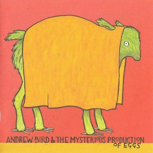 Andrew Bird - Andrew Bird & the Mysterious Production of Eggs (2005) Lossless