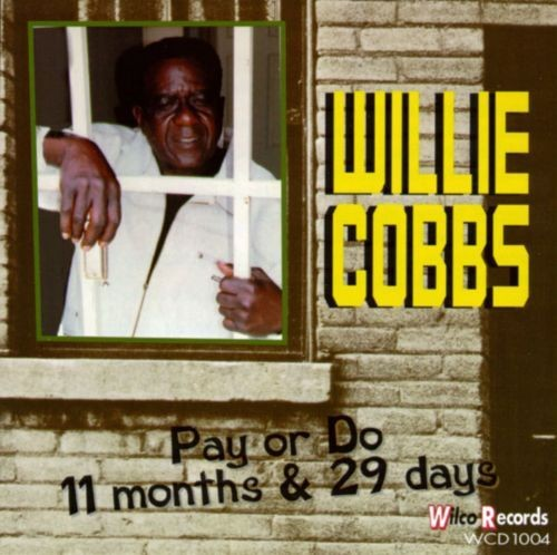 Willie Cobbs - Pay or Do 11 Months and 29 Days (1997)