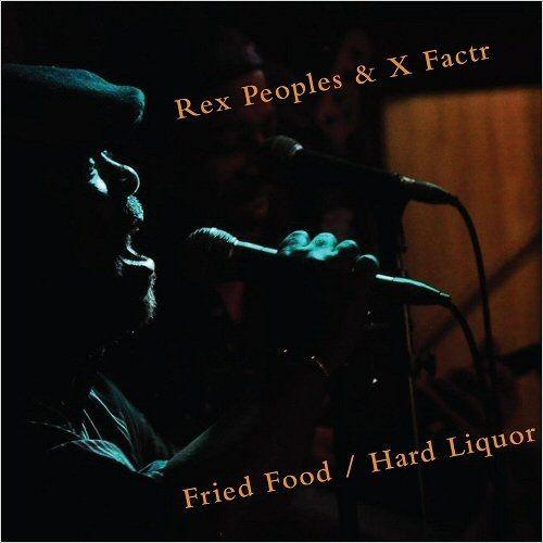 Rex Peoples & X Factr - Fried Food / Hard Liquor (2018)