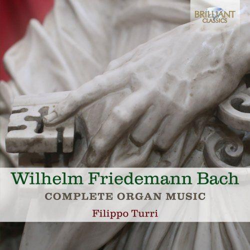 Filippo Turri - Wilhelm Friedemann Bach: Complete Organ Music (2018)