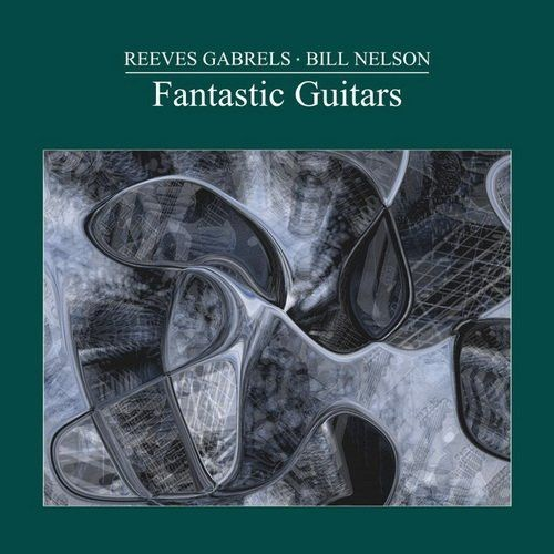 Reeves Gabrels & Bill Nelson - Fantastic Guitars (2014)