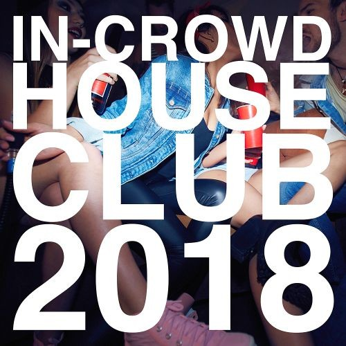 Various Artists - In-Crowd House Club (2018) Full Album