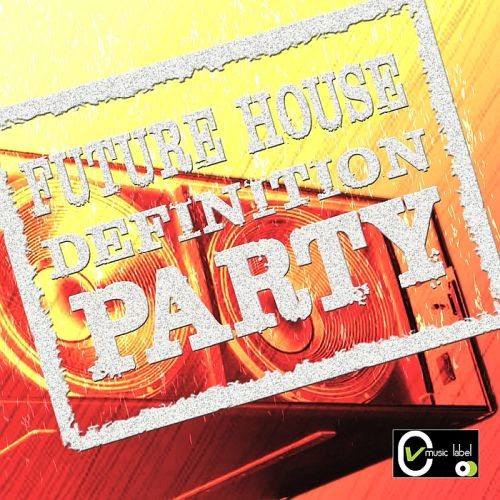 Various Artists - Future House Definition Party (2018) Full Album