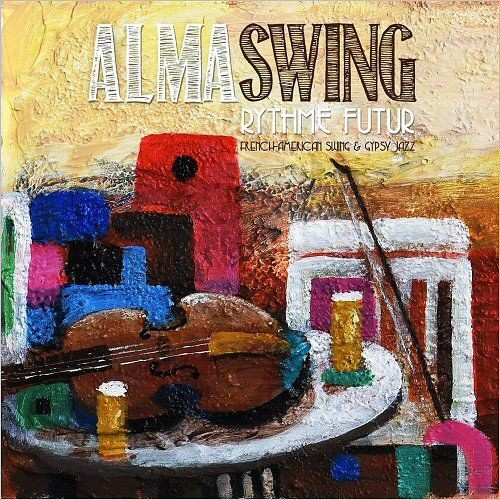 Alma Swing - Rythme Futur: French-American Swing & Gypsy Jazz (2017)
